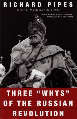Three 'Whys' of the Russian Revolution By Pipes, Richard